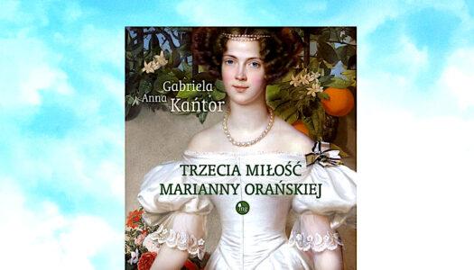 """""""Trzecia miłość Marianny Orańskiej"""" – zaproszenie na premierę książki i spotkanie autorskie"""